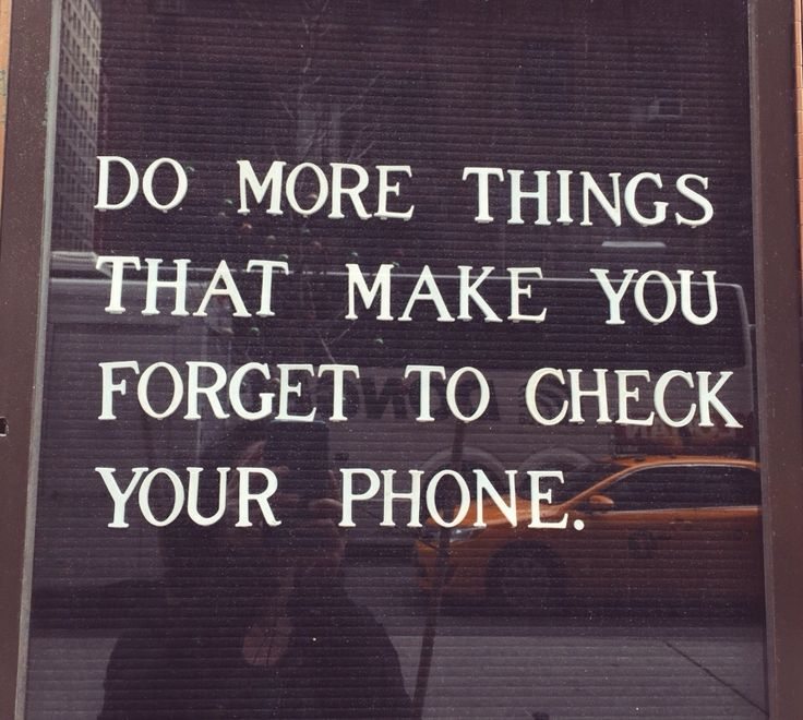 Things in life quote Do more things that make you forget to check your phone.