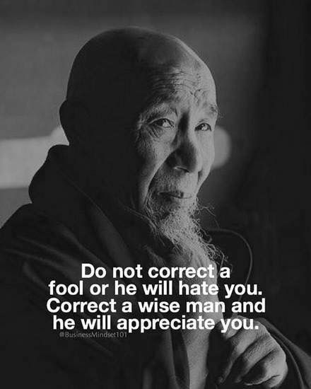 Holy man quote Do not correct a fool or he will hate you. Correct a wise man and he will apprec