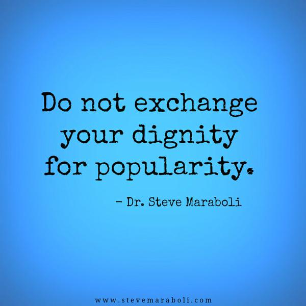 Dig quote Do not exchange your dignity for popularity.