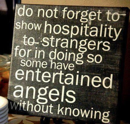 Angeles quote Do not forget to show hospitality to strangers, for in doing so some have entert