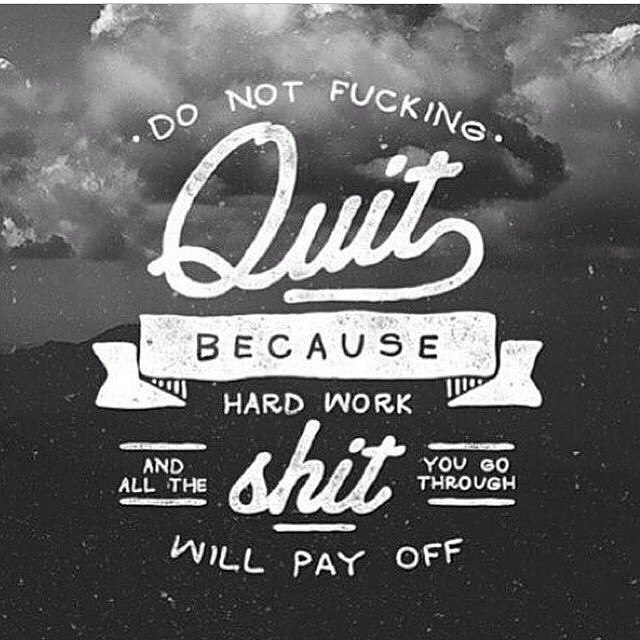 Pay quote Do not fucking quit because hard work and all the shit you go through will pay o