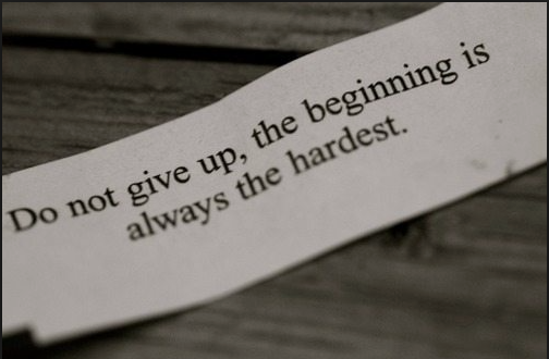 Hardest quote Do not give up, the beginning is always the hardest.