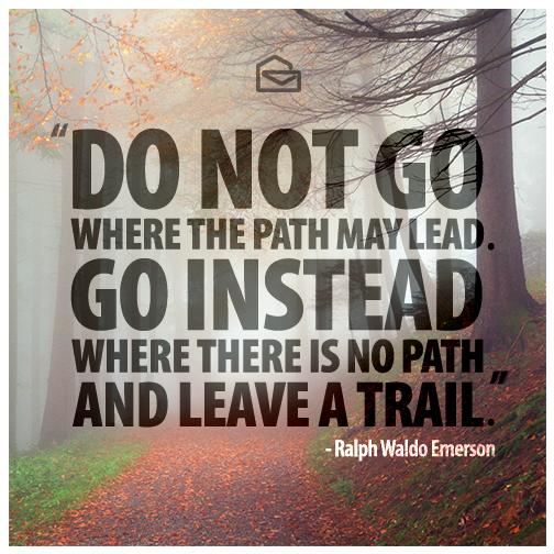 Do Not Go Where The Path May Lead Go Instead Ralph Waldo Emerson