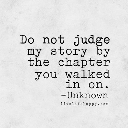 Judge quote Do not judge my story by the chapter you walked in on.