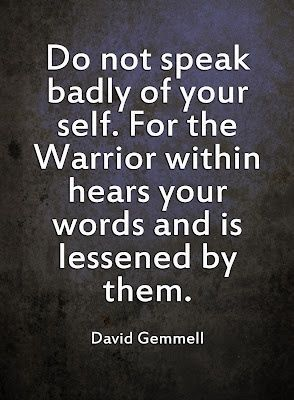 Hearing god quote Do not speak badly of yourself. For the warrior within hears your words and is l