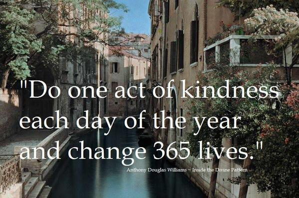 Anthony D. Williams quote Do one act of kindness each day of the year and change 365 lives.