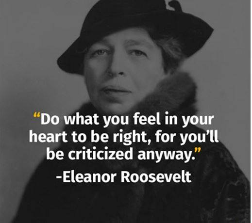 Women rights quote Do what you feel in your heart to be right, for you'll be criticized anyways.