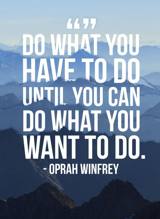 Wants and needs quote Do what you have to do until you can do what you want to do.