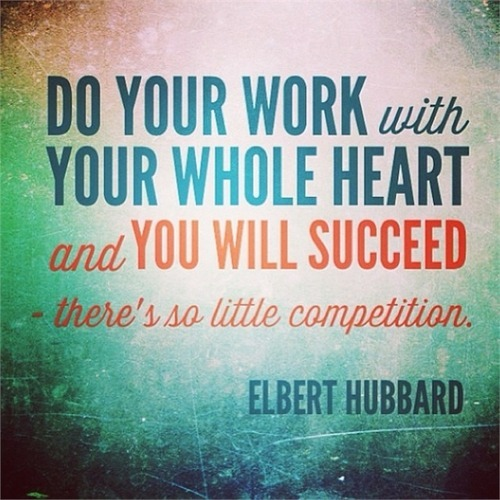 Succeed quote Do your work with your whole heart and you will succeed - there's so little comp