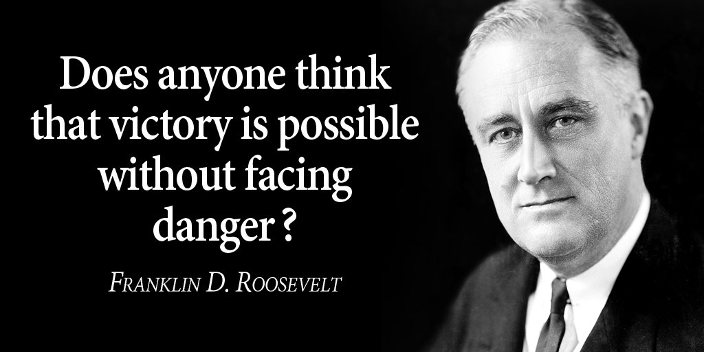 Franklin D. Roosevelt quote Does anyone think that victory is possible without facing danger?