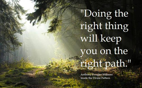Anthony D. Williams quote Doing the right thing will keep you on the right path.