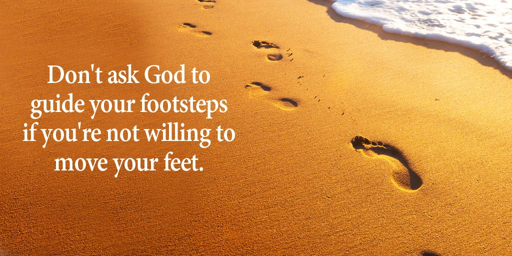 Kingdom of god quote Don't ask God to guide your footsteps if you're not willing to move your feet.