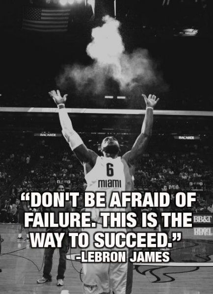LeBron James quote Don't be afraid of failure. This is the way to succeed.