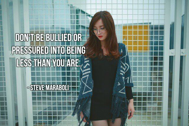 Steve Maraboli quote Don't be bullied or pressured into being less than you are.