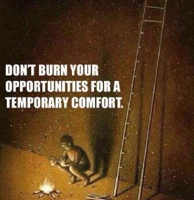 Burn out quote Don't burn your opportunities for temporary comfort.