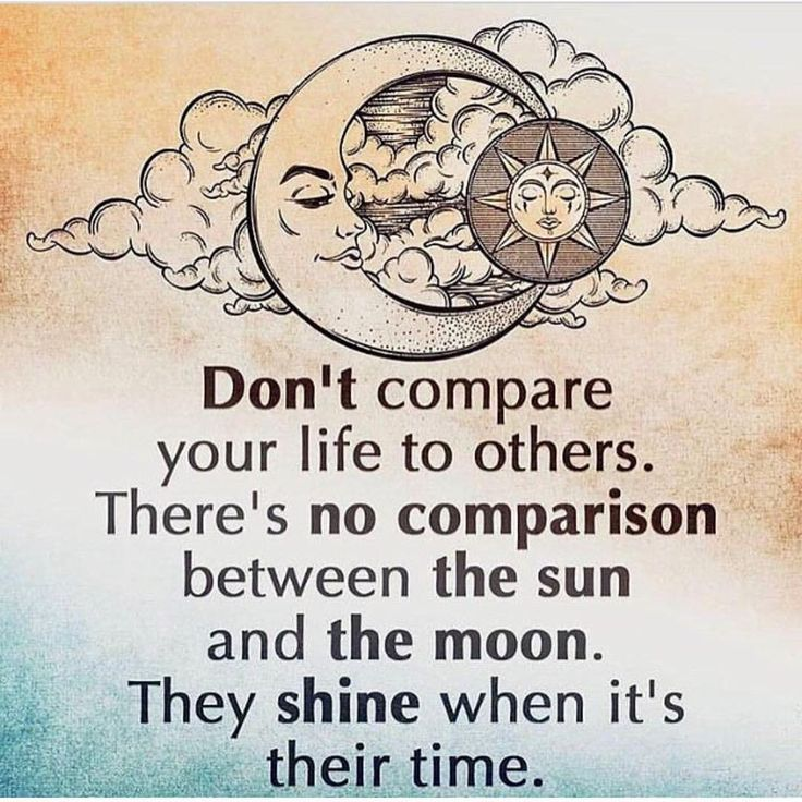 Our time quote Don't compare your life to others. There's no comparison between the sun and the