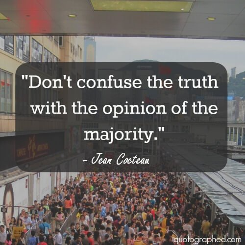 Major league baseball quote Don't confuse the truth with the opinion of the majority.