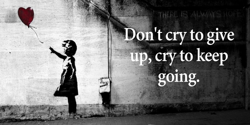 Crying quote Don't cry to give up, cry to keep going.