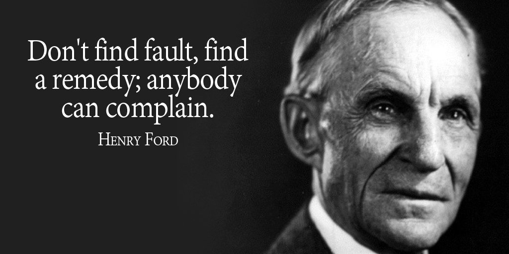 Henry Ford quote Dont find fault, find a remedy; anybody can complain.