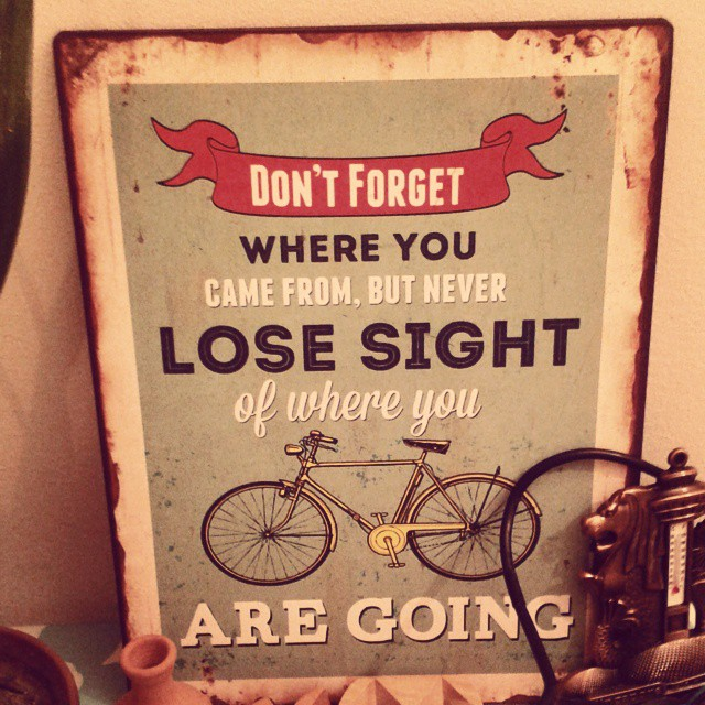 Sight quote Dont forget where you are from, but never lose sight of where you are going!