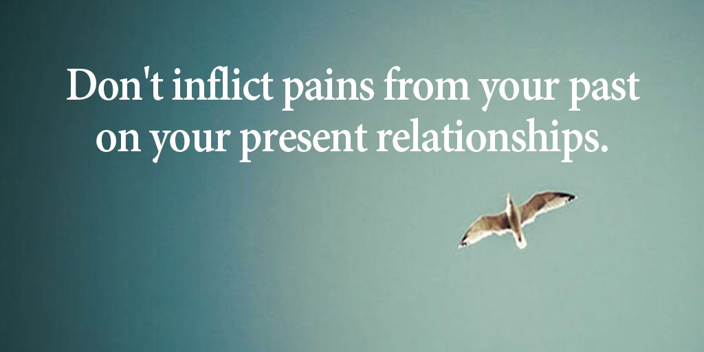 Interpersonal relationship quote Don't inflict pains from your past on your present relationships.