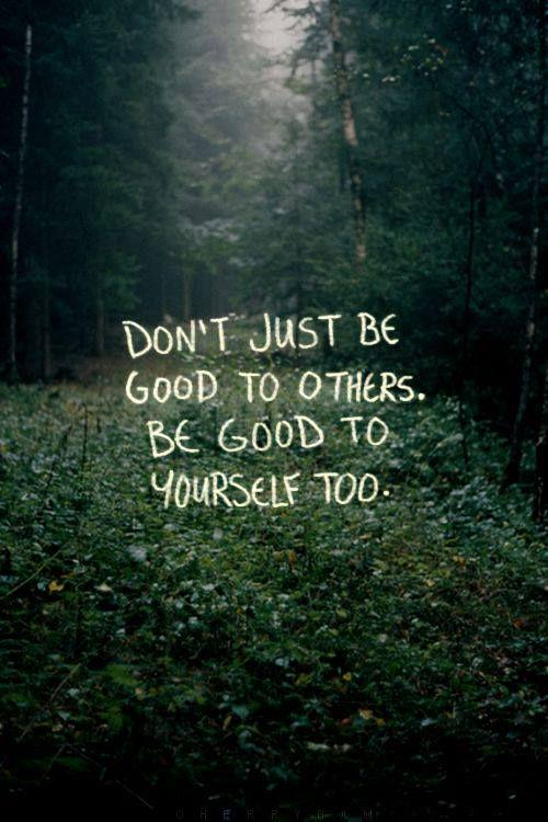 Self inspirational quote Don't just be good to others. Be good to yourself too.