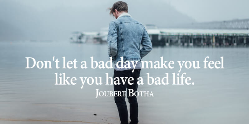 Life is like quote Don't let a bad day make you feel like you have a bad life.