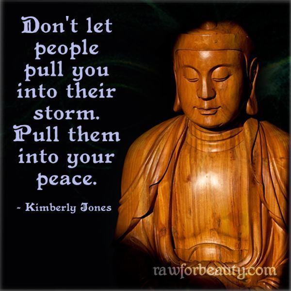 Lasting peace quote Don't let people pull you into their storm. Pull them into your peace.