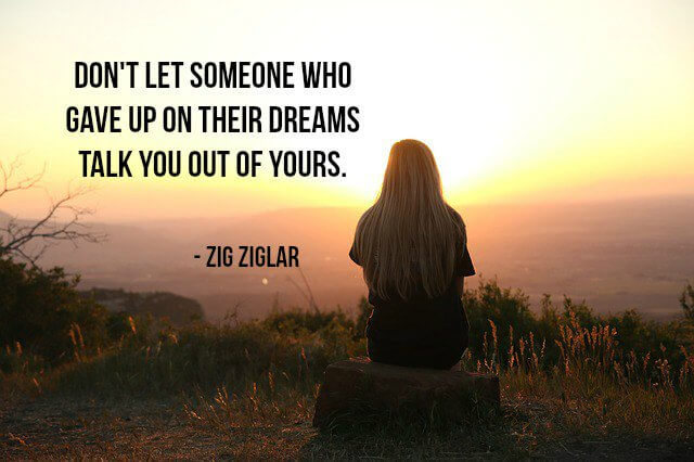 Talk quote Don't let someone who gave up on their dreams talk you out of yours.
