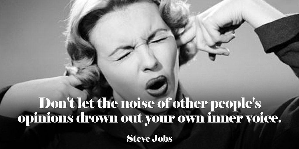 Steve Jobs quote Don't let the noise of others opinions drown out your own inner voice.
