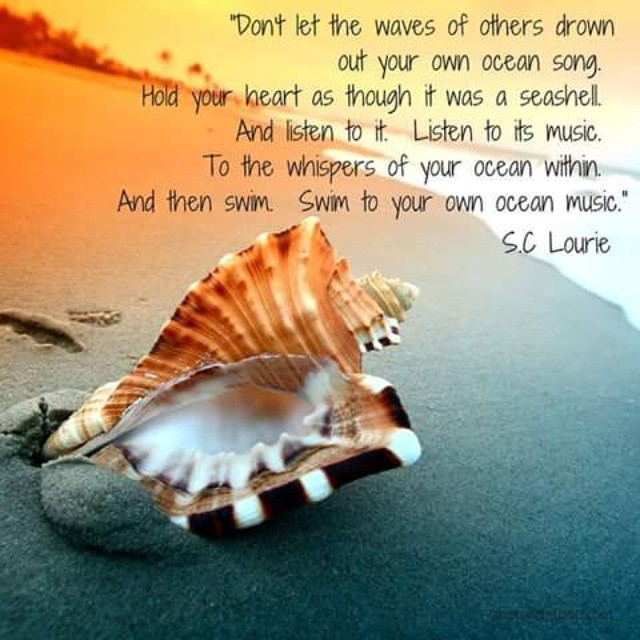 Ocean quote Don't let the waves of others drown out your ocean song. Hold your heart as thou