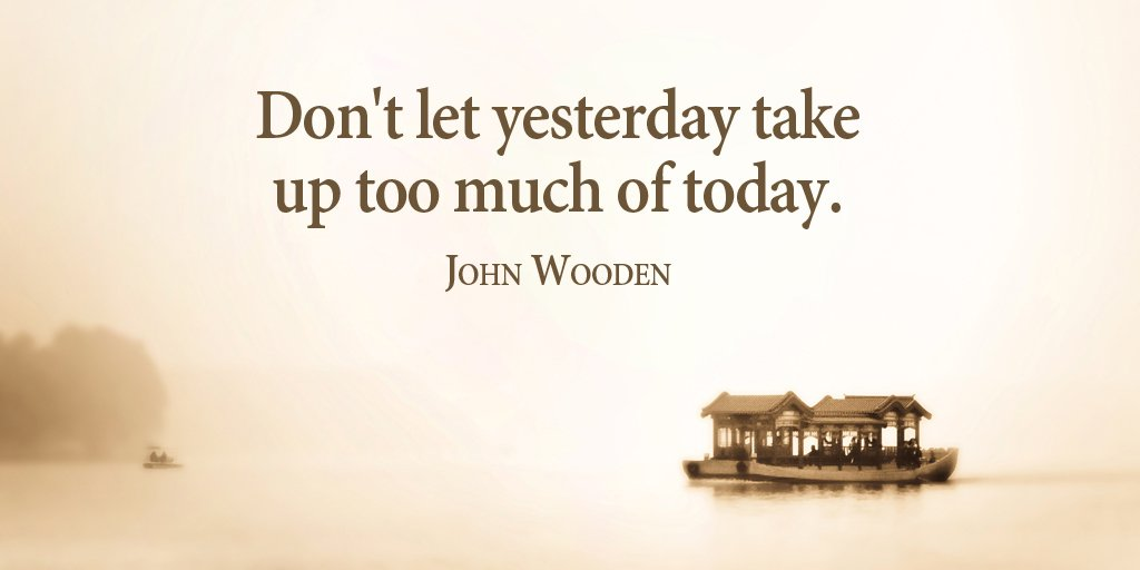 Yesterday quote Don't let yesterday take up too much of today.