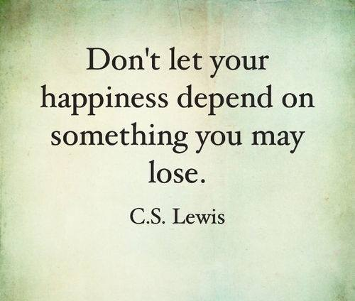 Depends quote Don't let your happiness depend on something you may lose.