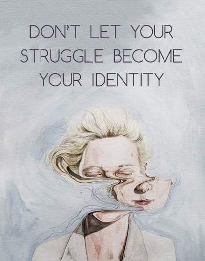 Struggle quote Don't let your struggle become your identity.