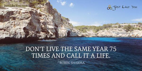 Don T Live The Same Year 75 Times And Call It A Life: Don't Live The Same Year 75 Times And Ca