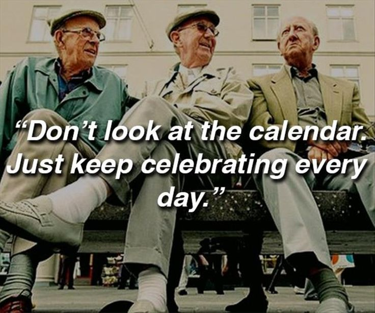 Celebrities quote Don't look at the calendar. Just keep celebrating every day.