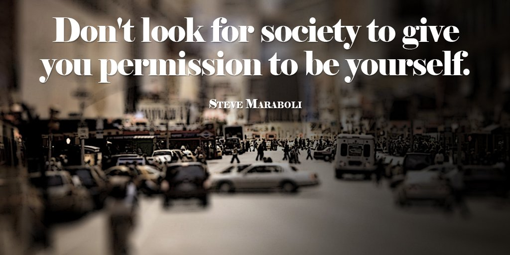 Government and society quote Dont look for society to give you permission to be yourself.