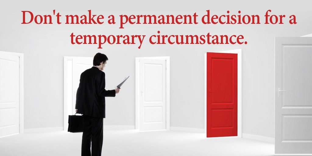 Permanent quote Don't make a permanent decision for a temporary circumstance.