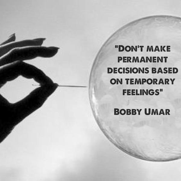 Permanent quote Don't make permanent decisions based on temporary feelings.