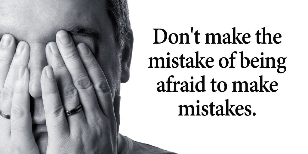 Don't make the mistake of being afraid to make mistakes. - Sayings