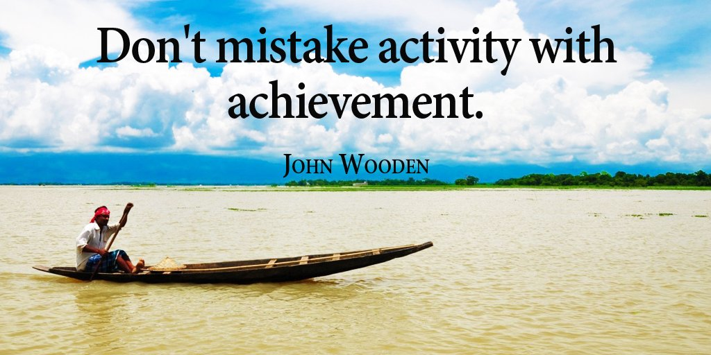 Mist quote Don't mistake activity with achievement.