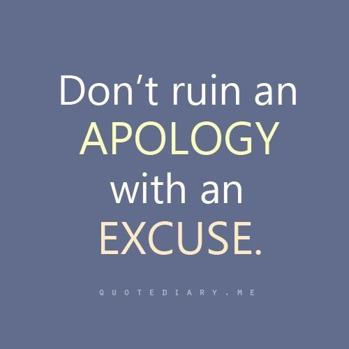 Apologies quote Don't ruin an apology with an excuse.