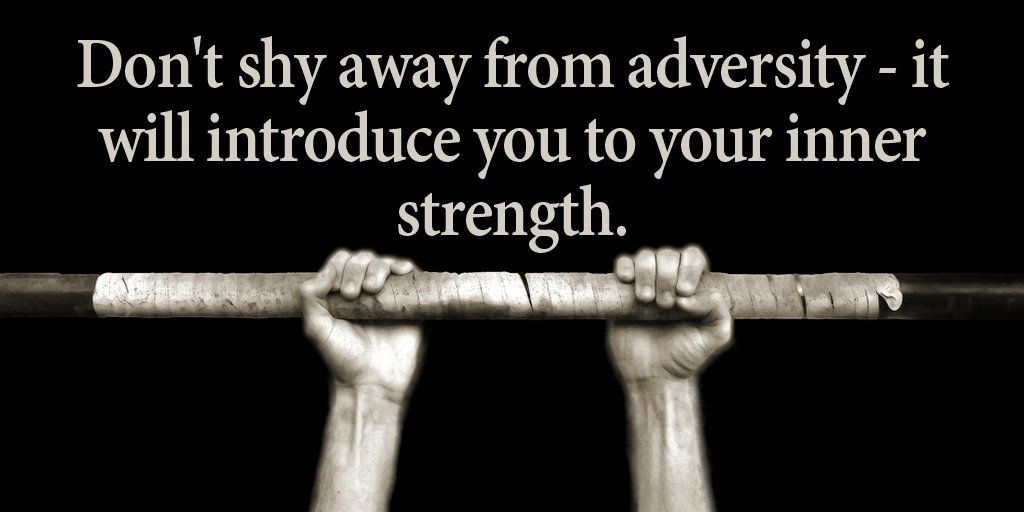 Adversity and strength quote Dont shy away from adversity - it will introduce you to your inner strength.