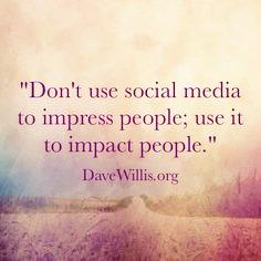 Socialism quote Don't use social media to impress people; use it to impact people.