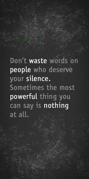 Dirty words quote Don't waste words on people who deserve your silence. Sometimes the most powerfu