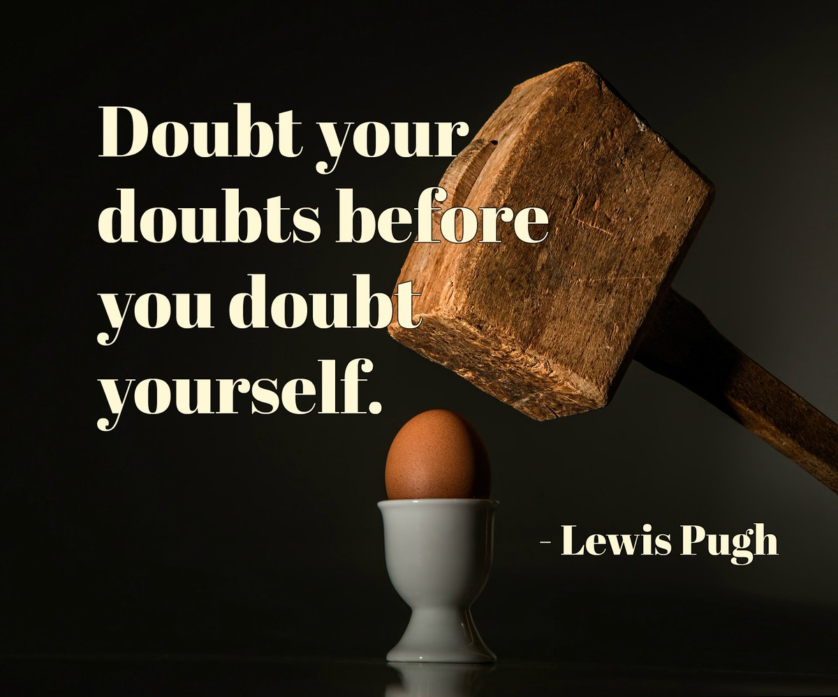 Doubt your doubts before you doubt yourself. - Lewis Pugh