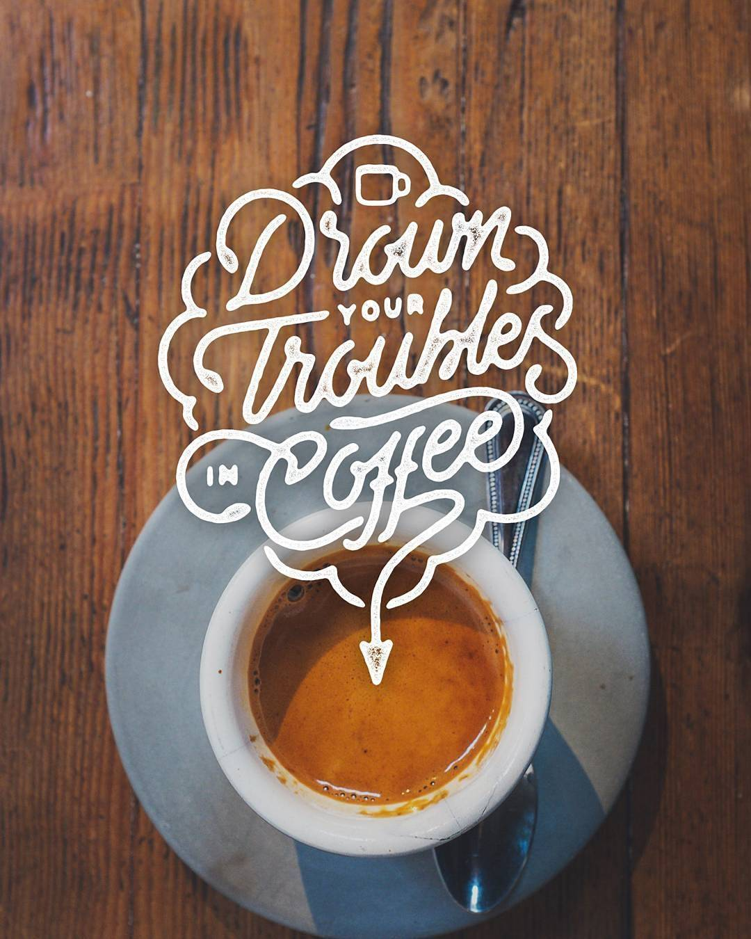 Trouble quote Draw your troubles with coffee.