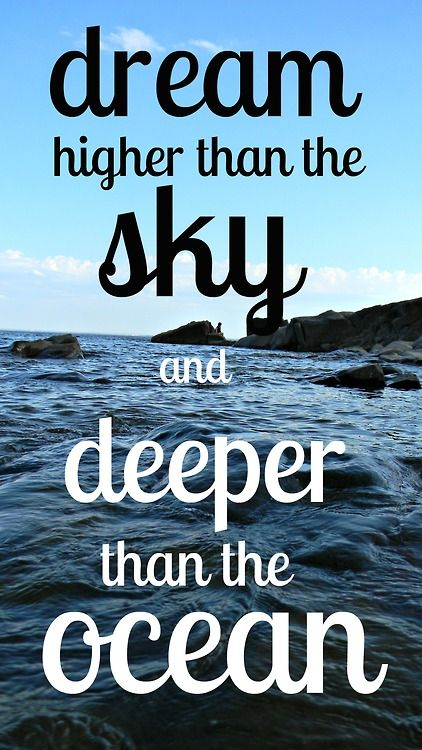 Limits quote Dream higher than the sky and deeper than the ocean.