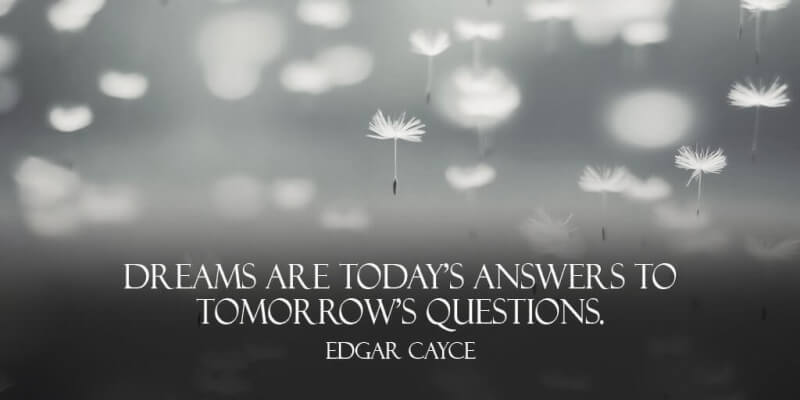 Edgar Cayce quote Dreams are todays answers to tomorrows questions.