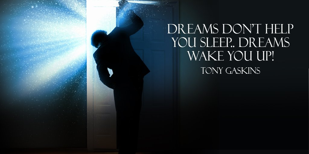 Dreams dont help you sleep.. Dreams wake you up. - Tony Gaskins